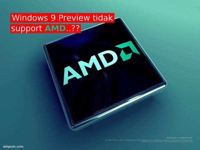 Ups..Pengguna AMD Tidak Bisa Menginstall Windows 9 Preview yang Dirilis 30 September Nanti