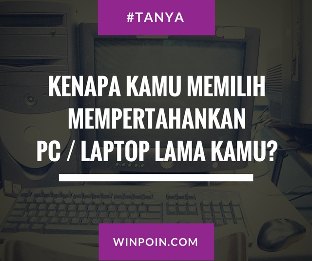8 Alasan Mempertahankan PC Lama Kamu dan Tidak Membeli yang Baru