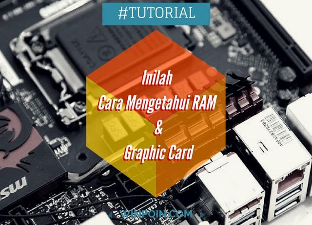 Cara Mengetahui Jumlah RAM dan Graphic Card / Video Memory di Windows