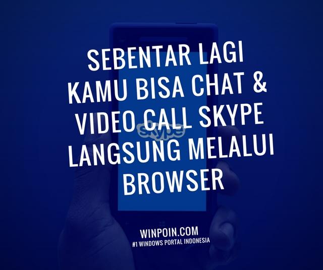 Sebentar Lagi Kamu Bisa Chat & Video Call Skype Melalui Browser — Saat Ini Sudah Private Beta
