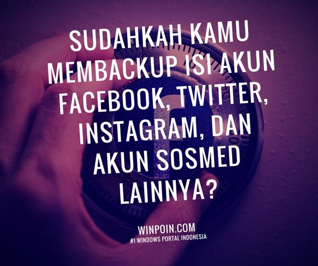 Cara Backup Isi Akun Sosial Media (Facebook, Twitter, Instagram, Google+, dsb) dengan Mudah
