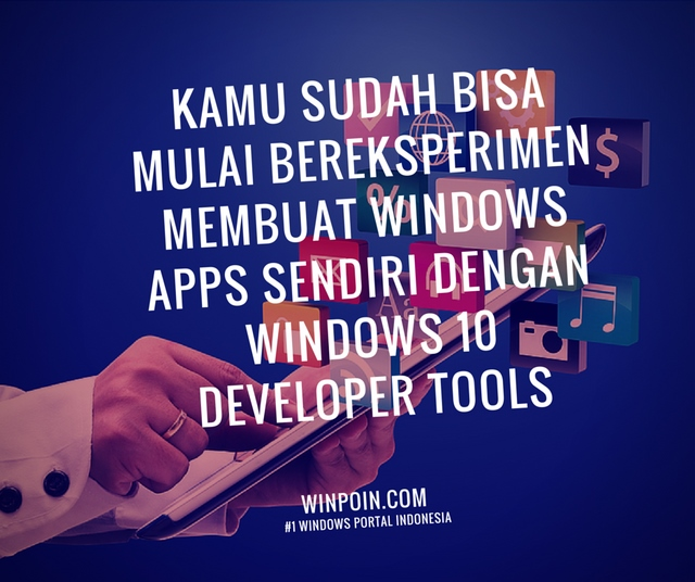 Kamu Sudah Bisa Membuat Windows Apps dengan Windows 10 Developer Tools — Download Disini
