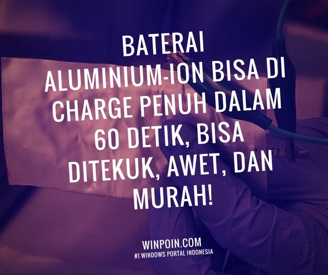 Baterai Aluminium Ini Bisa Dicharge Dalam 60 Detik Tanpa Meledak, Bebas Ditekuk, Murah, dan Sangat Awet!