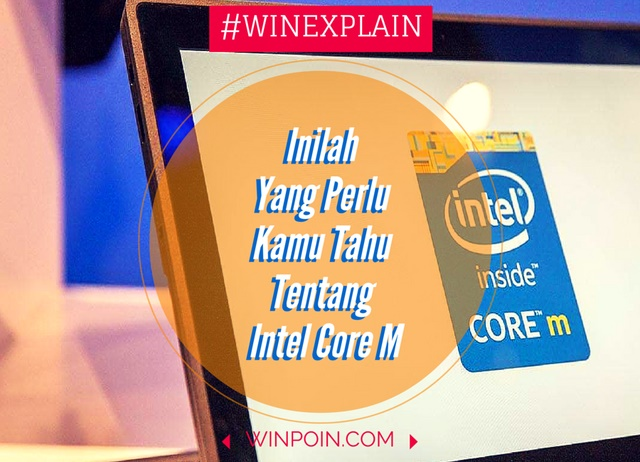 Inilah Yang Perlu Kamu Tahu Tentang Intel Core M