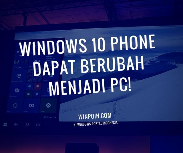 Windows 10 Phone Dapat Berubah Menjadi PC!