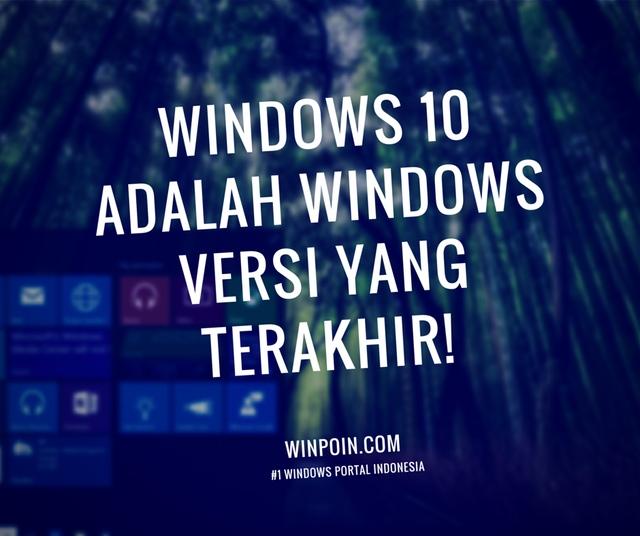Windows 10 Menjadi Windows Versi Terakhir