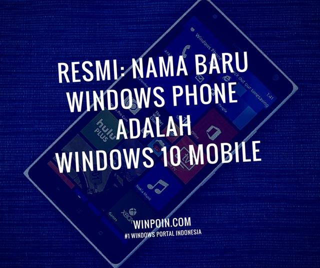 Resmi: Nama Baru Windows Phone adalah Windows 10 Mobile