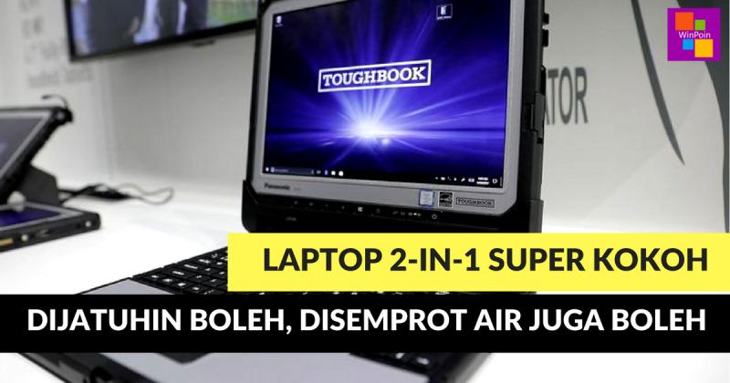 Toughbook 33: Laptop 2-in-1 Super Kokoh — Dijatuhin Boleh, Disemprot Air Juga Boleh